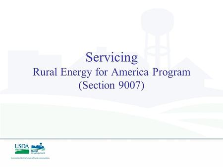 Servicing Rural Energy for America Program (Section 9007)
