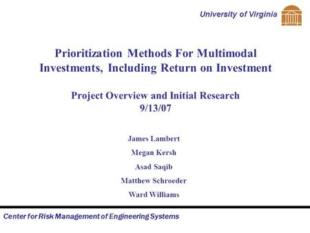 Center for Risk Management of Engineering Systems University of Virginia Prioritization Methods For Multimodal Investments, Including Return on Investment.