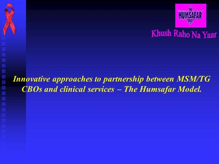 Innovative approaches to partnership between MSM/TG CBOs and clinical services – The Humsafar Model.