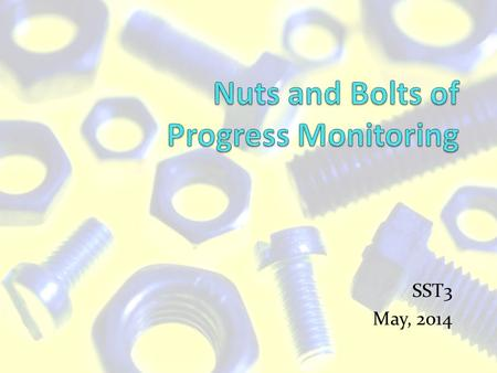 SST3 May, 2014. Overview 1. Progress Monitoring Assessment: What? Why? 2. Sample PM tools 3. Graphing Data 4. Data-Base Decisions Setting Goals Performance.