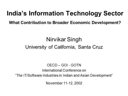 India's Information Technology Sector What Contribution to Broader Economic Development? Nirvikar Singh University of California, Santa Cruz OECD – GOI.