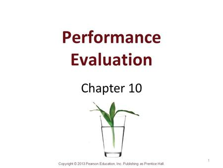 Copyright © 2013 Pearson Education, Inc. Publishing as Prentice Hall. Performance Evaluation Chapter 10 1.