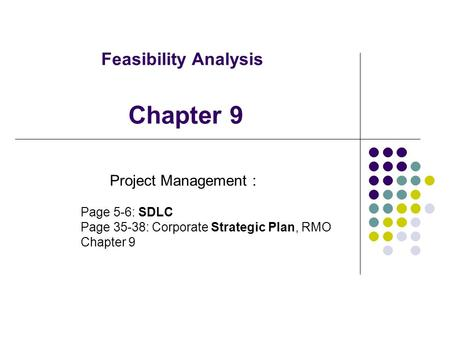 Feasibility Analysis Project Management : Page 5-6: SDLC Page 35-38: Corporate Strategic Plan, RMO Chapter 9.