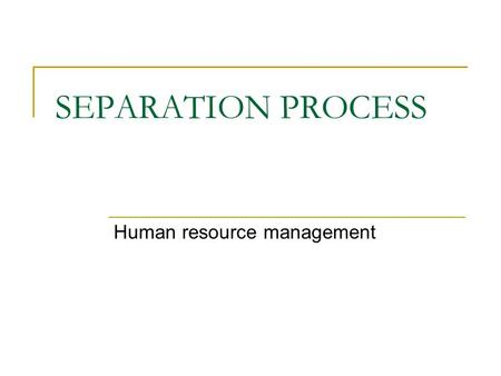 SEPARATION PROCESS Human resource management. What is Separations ? Cost of employee separations. Benefits of employee separations. Types of employee.