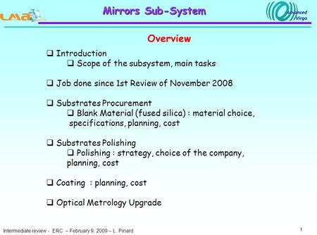 Intermediate review - ERC – February 9, 2009 – L. Pinard 1 Mirrors Sub-System Overview  Introduction  Scope of the subsystem, main tasks  Job done since.