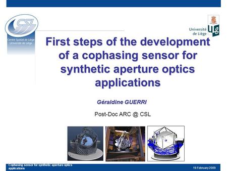 19 February 2009 Cophasing sensor for synthetic aperture optics applications First steps of the development of a cophasing sensor for synthetic aperture.