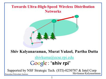 Shivkumar Kalyanaraman Rensselaer Polytechnic Institute 1 Towards Ultra-High-Speed Wireless Distribution Networks Shiv Kalyanaraman, Murat Yuksel, Partha.