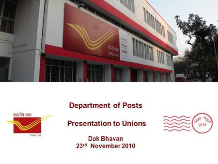 Department of Posts Presentation to Unions Dak Bhavan 23 rd November 2010.