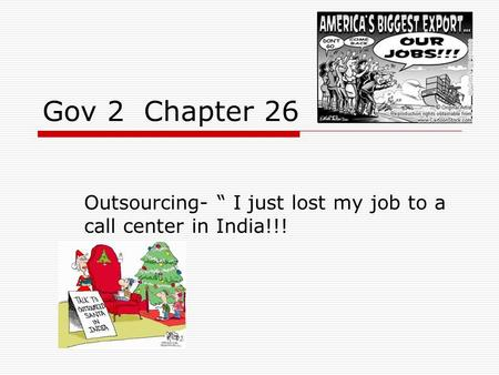 "Gov 2 Chapter 26 Outsourcing- "" I just lost my job to a call center in India!!!"