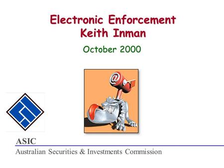 ASIC Australian Securities & Investments Commission Electronic Enforcement Keith Inman October 2000.