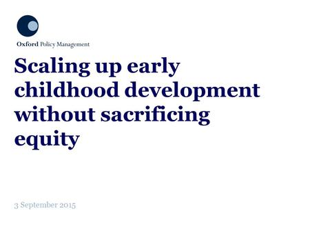 Scaling up early childhood development without sacrificing equity 3 September 2015.