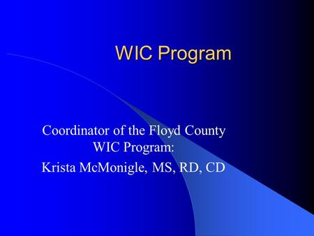WIC Program Coordinator of the Floyd County WIC Program: Krista McMonigle, MS, RD, CD.
