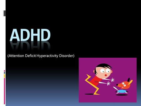 (Attention Deficit Hyperactivity Disorder)