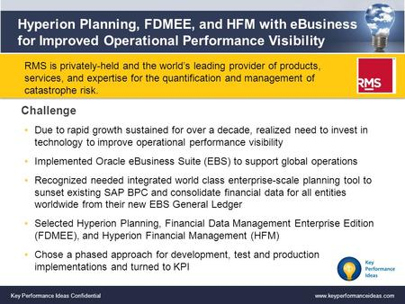 Key Performance Ideas Confidentialwww.keyperformanceideas.com Hyperion Planning, FDMEE, and HFM with eBusiness for Improved Operational Performance Visibility.