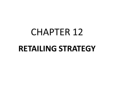 CHAPTER 12 RETAILING STRATEGY. DEFINITION OF RETAILER Sells majority of sales to consumers.