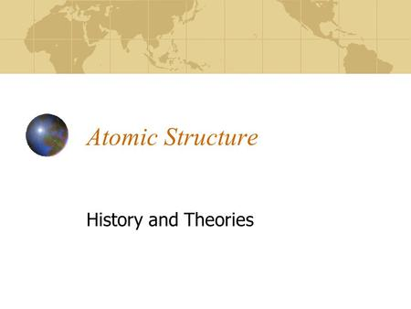 "Atomic Structure History and Theories. The Greeks 4 th century B.C. Democritus ""Atomists"" school of thought Matter is composed of tiny indivisible particles."