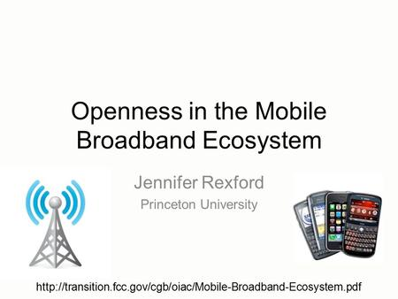 Openness in the Mobile Broadband Ecosystem Jennifer Rexford Princeton University