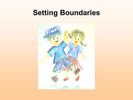 Setting Boundaries. Small group activity Imagine……….