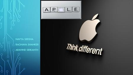 NAVYA SIRISHA RAGHAVA SHANKER ARAVIND SRIKANTH. ALL ABOUT APPLE Apple Inc. is an American multinational corporation headquartered in Cupertino, California,