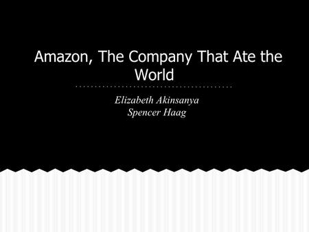 Amazon, The Company That Ate the World Elizabeth Akinsanya Spencer Haag.