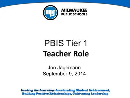 PBIS Tier 1 Teacher Role Jon Jagemann September 9, 2014.