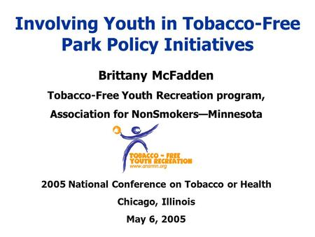 Involving Youth in Tobacco-Free Park Policy Initiatives Brittany McFadden Tobacco-Free Youth Recreation program, Association for NonSmokers—Minnesota 2005.