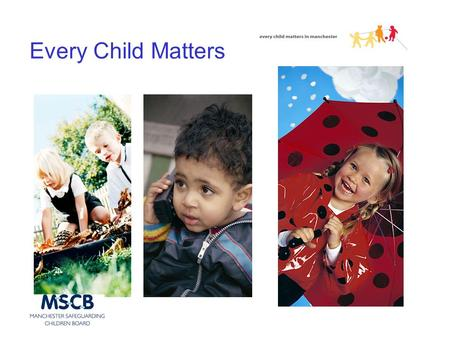 Every Child Matters. Every Child Matters in Manchester Integrated working guidance to support early intervention and prevention in Manchester Common Process.