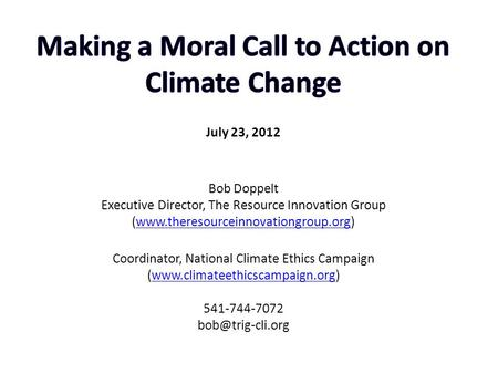 What does it mean to make moral call to action on climate change? Many people get uncomfortable talking about morality because they think it is about.