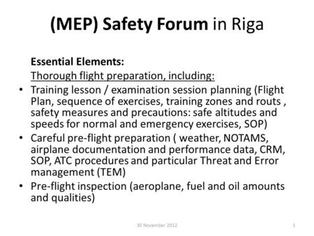 (MEP) Safety Forum in Riga Essential Elements: Thorough flight preparation, including: Training lesson / examination session planning (Flight Plan, sequence.