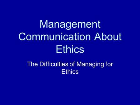 Management Communication About Ethics The Difficulties of Managing for Ethics.