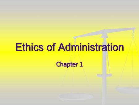 Ethics of Administration Chapter 1. Imposing your values? Values are more than personal preferences Values are more than personal preferences Human beings.