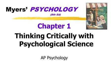 Myers' PSYCHOLOGY (8th Ed) Chapter 1 Thinking Critically with Psychological Science AP Psychology.