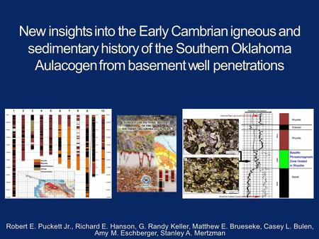 New insights into the Early Cambrian igneous and sedimentary history of the Southern Oklahoma Aulacogen from basement well penetrations Robert E. Puckett.