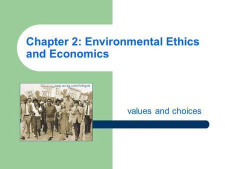 Chapter 2: Environmental Ethics and Economics values and choices www.aw-bc.com/Withgott.