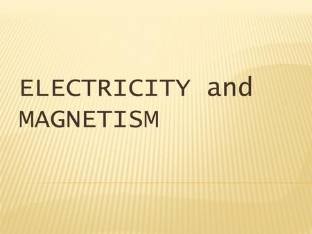ELECTRICITY and MAGNETISM.  Several thousand years ago, the ancient Greeks observed that a substance called amber attracted bits of lightweight material,
