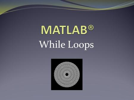 MATLAB® While Loops.