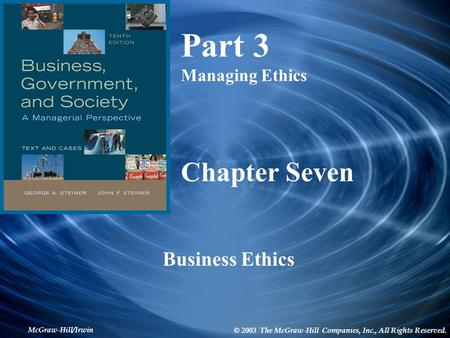 McGraw-Hill/Irwin © 2003 The McGraw-Hill Companies, Inc., All Rights Reserved. Chapter Seven Business Ethics Part 3 Managing Ethics.
