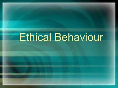 Ethical Behaviour. Ethical Behaviour and Social Responsibility Planning ahead—study questions: 1.What is ethical behaviour? 2.How do ethical dilemmas.