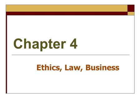 Chapter 4 Ethics, Law, Business. I. Ethics and Values Why Study Ethics? What is Ethics? Value Systems and Moral Beliefs 6 Influences That Shape Value.