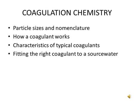 COAGULATION CHEMISTRY Particle sizes and nomenclature How a coagulant works Characteristics of typical coagulants Fitting the right coagulant to a sourcewater.