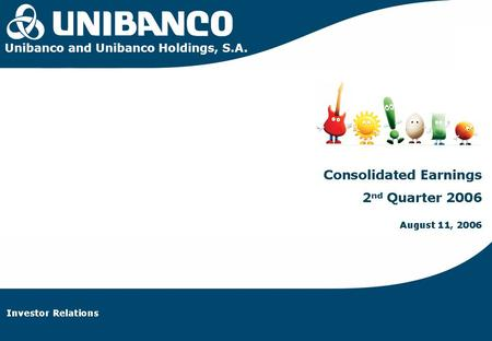 Investor Relations | 1 Unibanco and Unibanco Holdings, S.A.