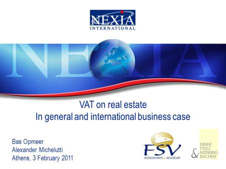 1 VAT on real estate In general and international business case Bas Opmeer Alexander Michelutti Athens, 3 February 2011.