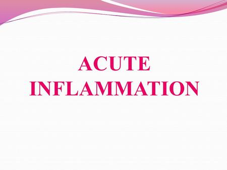ACUTE INFLAMMATION. ACUTE INFLAMMATION COMPONENT Definition: Acute inflammation is a rapid response to an injurious agent that serves to deliver mediators.