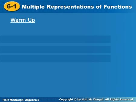 Holt McDougal Algebra 2 6-1 Multiple Representations of Functions 6-1 Multiple Representations of Functions Holt Algebra 2 Warm Up Warm Up Holt McDougal.