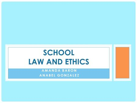 AMANDA BARON ANABEL GONZALEZ SCHOOL LAW AND ETHICS.