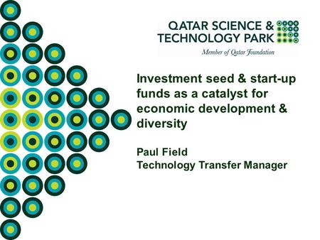 Investment seed & start-up funds as a catalyst for economic development & diversity Paul Field Technology Transfer Manager.