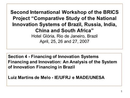 "1 Second International Workshop of the BRICS Project ""Comparative Study of the National Innovation Systems of Brazil, Russia, India, China and South Africa"""