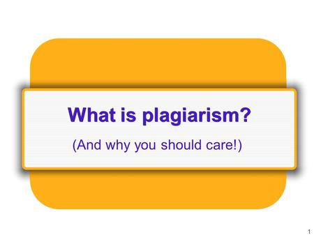 1 What is plagiarism? (And why you should care!).