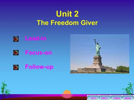 Lead-in Focus-on Follow-up HOME INDEXPREVS NEXT Unit 2 The Freedom Giver.