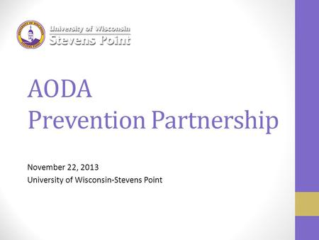 AODA Prevention Partnership November 22, 2013 University of Wisconsin-Stevens Point.